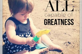 We are all capable of greatness!